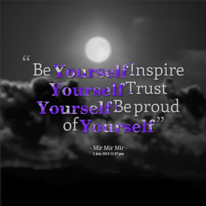 be-yourself-inspire-yourself-trust-yourself-be-proud-of-yourself